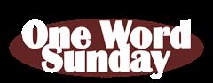 One Word Sunday
